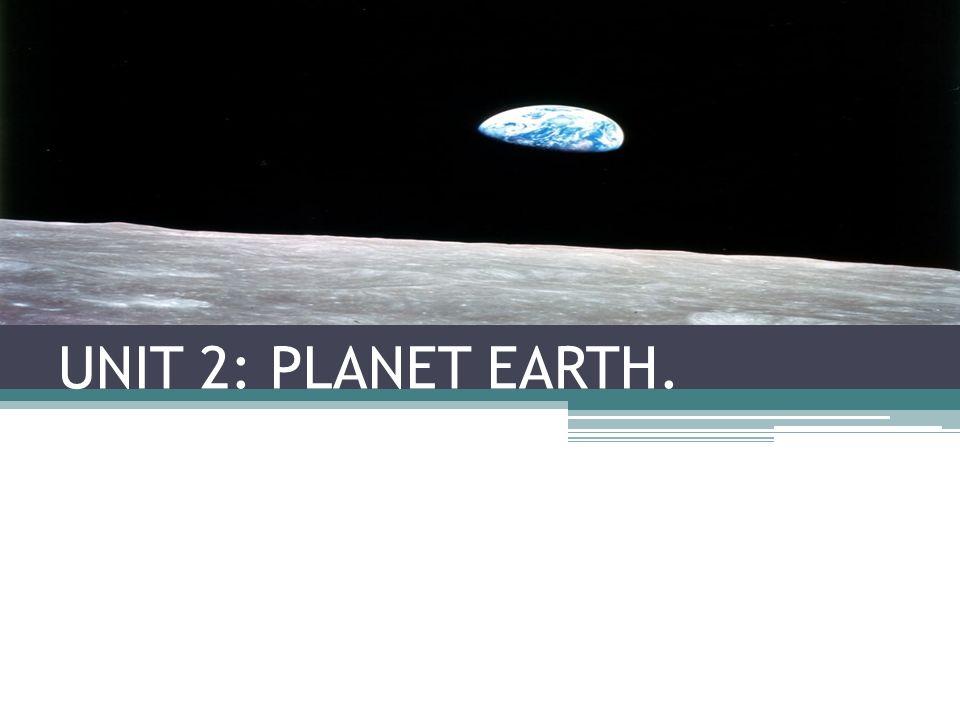 UNIT 2: PLANET EARTH.