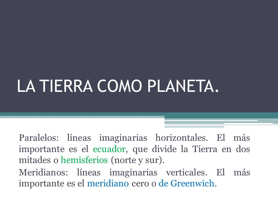 LA TIERRA COMO PLANETA. Paralelos: líneas imaginarias horizontales. El más importante es el ecuador, que divide la Tierra en dos mitades o hemisferios