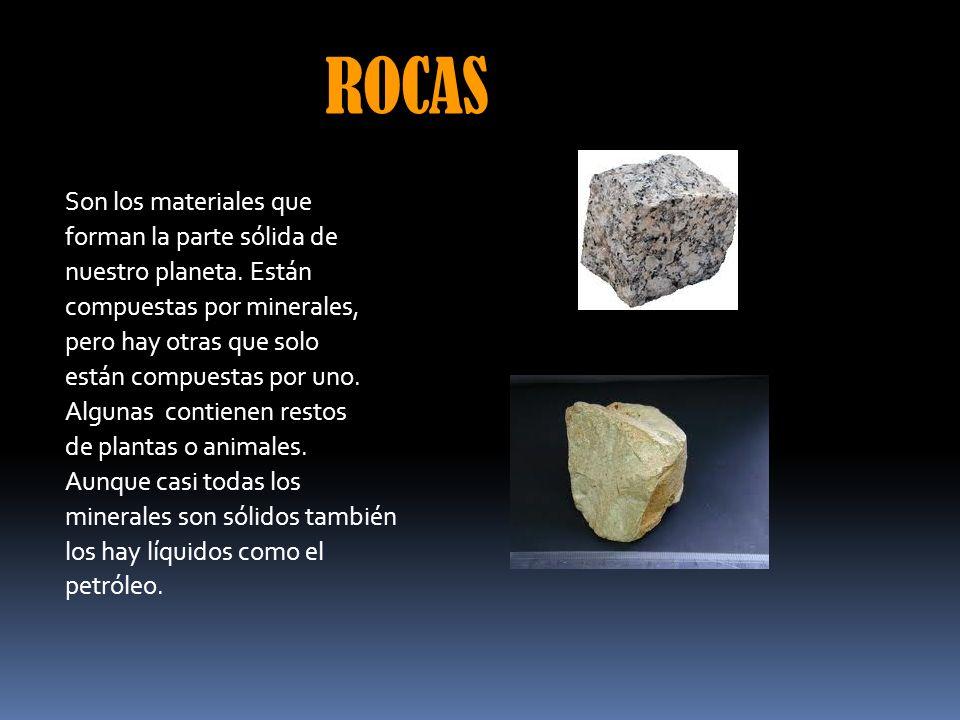 ROCAS Son los materiales que forman la parte sólida de nuestro planeta. Están compuestas por minerales, pero hay otras que solo están compuestas por u