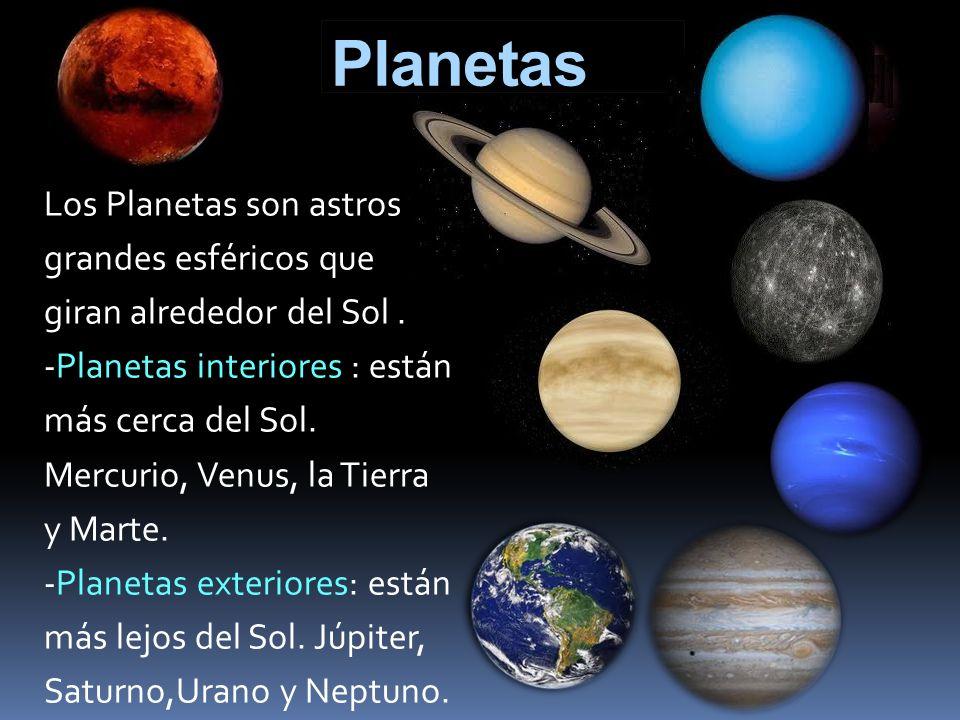 Planetas Los Planetas son astros grandes esféricos que giran alrededor del Sol. -Planetas interiores : están más cerca del Sol. Mercurio, Venus, la Ti