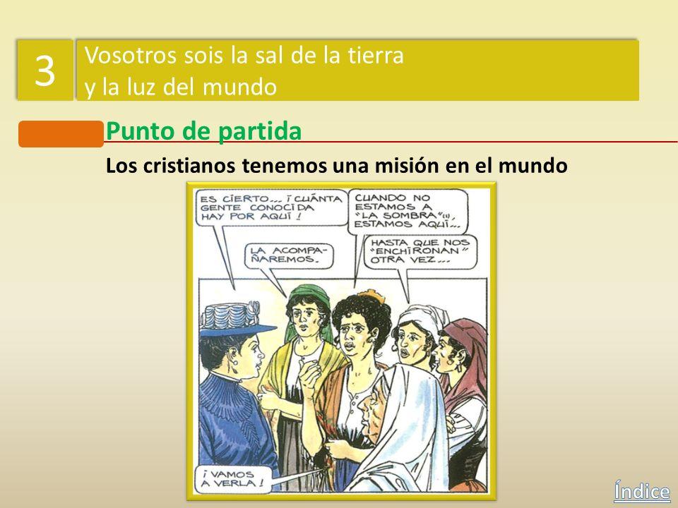 Punto de partida Los cristianos tenemos una misión en el mundo 3 3 Vosotros sois la sal de la tierra y la luz del mundo Vosotros sois la sal de la tie