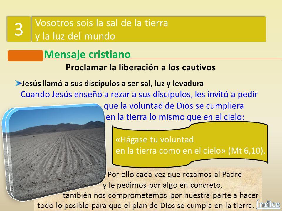 Mensaje cristiano Proclamar la liberación a los cautivos 3 3 Vosotros sois la sal de la tierra y la luz del mundo Vosotros sois la sal de la tierra y