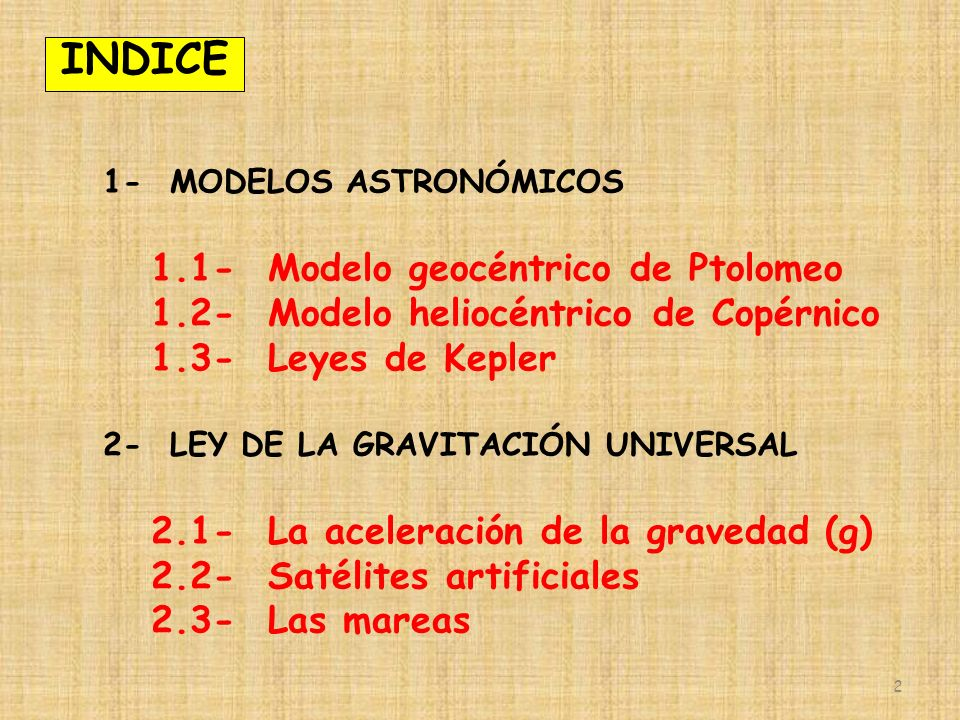 2 1- MODELOS ASTRONÓMICOS 1.1- Modelo geocéntrico de Ptolomeo 1.2- Modelo heliocéntrico de Copérnico 1.3- Leyes de Kepler 2- LEY DE LA GRAVITACIÓN UNI