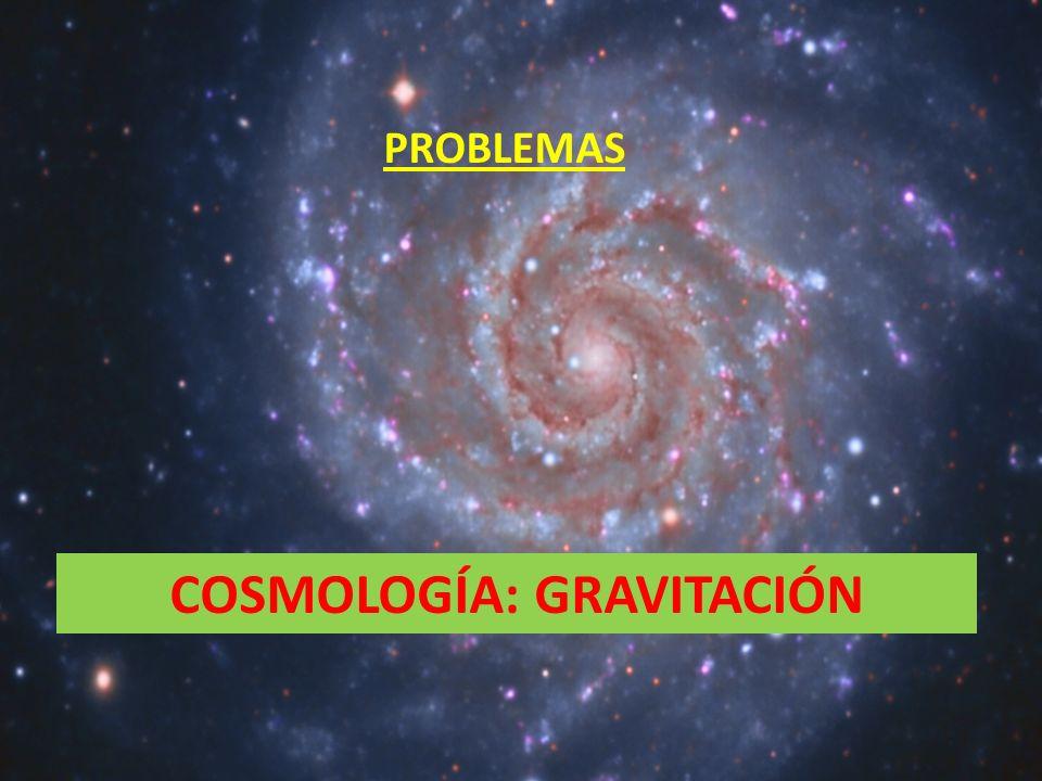 31 PROBLEMAS COSMOLOGÍA: GRAVITACIÓN