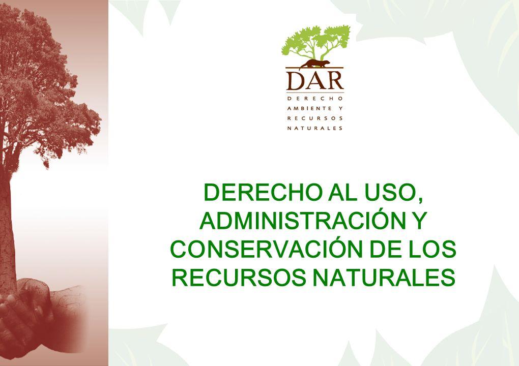 DERECHO AL USO, ADMINISTRACIÓN Y CONSERVACIÓN DE LOS RECURSOS NATURALES