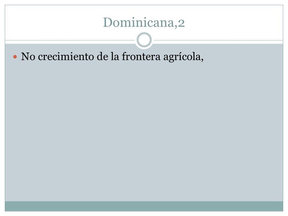 Dominicana,2 No crecimiento de la frontera agrícola,