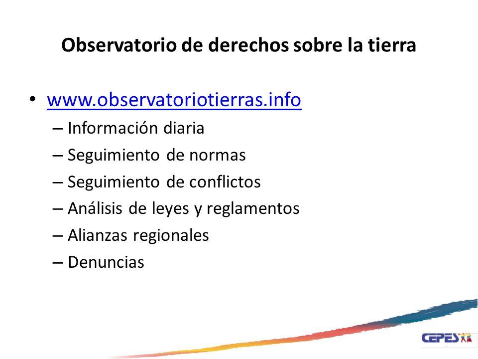 Observatorio de derechos sobre la tierra www.observatoriotierras.info – Información diaria – Seguimiento de normas – Seguimiento de conflictos – Análi