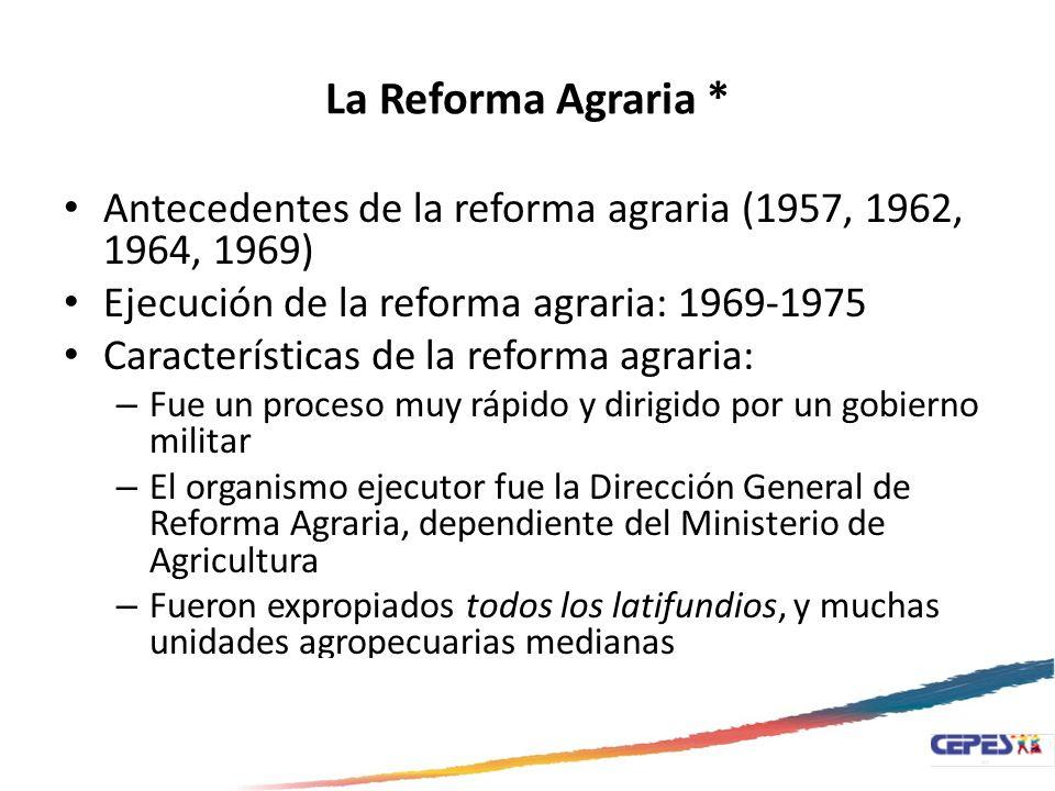 La Reforma Agraria * Antecedentes de la reforma agraria (1957, 1962, 1964, 1969) Ejecución de la reforma agraria: 1969-1975 Características de la refo
