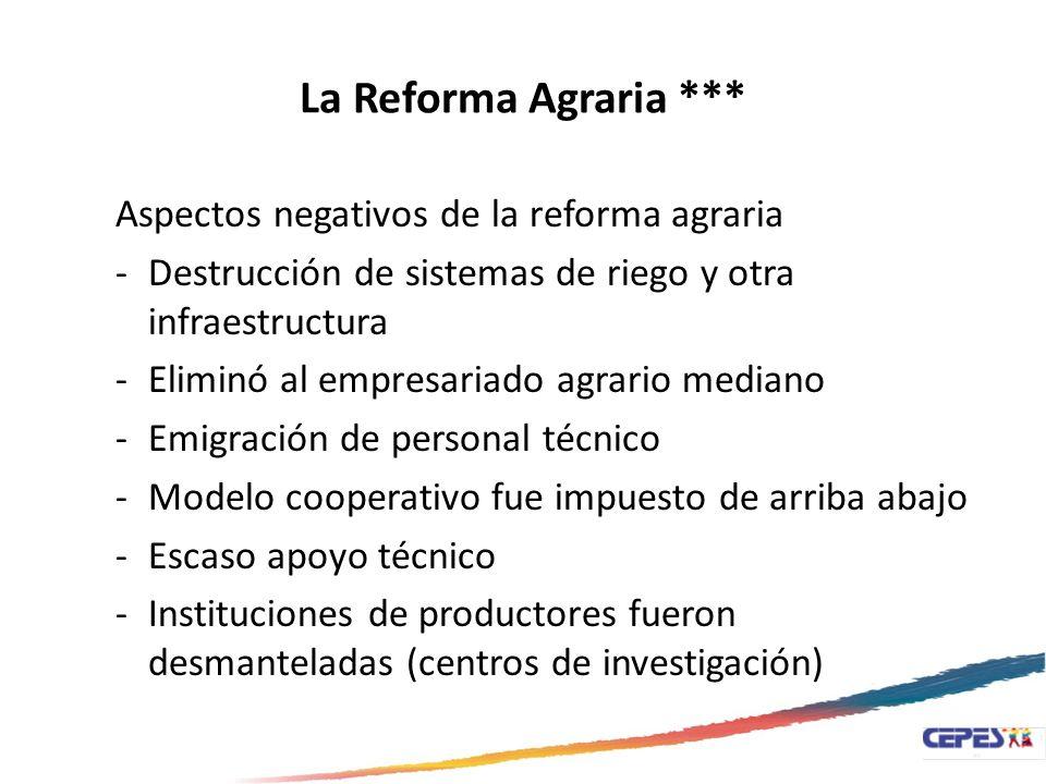 La Reforma Agraria *** Aspectos negativos de la reforma agraria -Destrucción de sistemas de riego y otra infraestructura -Eliminó al empresariado agra