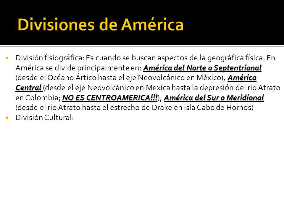 América del Norte o Septentrional América Central NO ES CENTROAMERICA!!!América del Sur o Meridional División fisiográfica: Es cuando se buscan aspectos de la geográfica física.