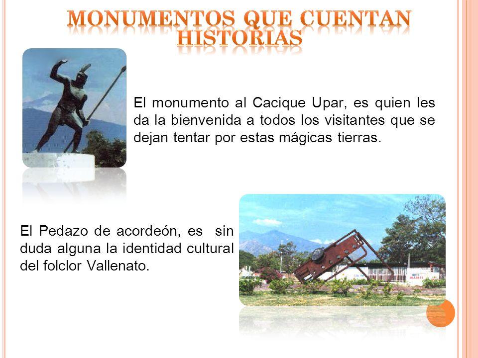El monumento al Cacique Upar, es quien les da la bienvenida a todos los visitantes que se dejan tentar por estas mágicas tierras. El Pedazo de acordeó