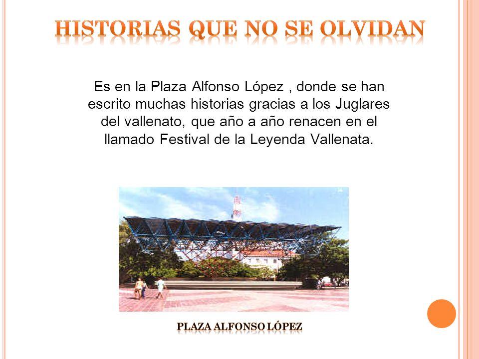 Es en la Plaza Alfonso López, donde se han escrito muchas historias gracias a los Juglares del vallenato, que año a año renacen en el llamado Festival