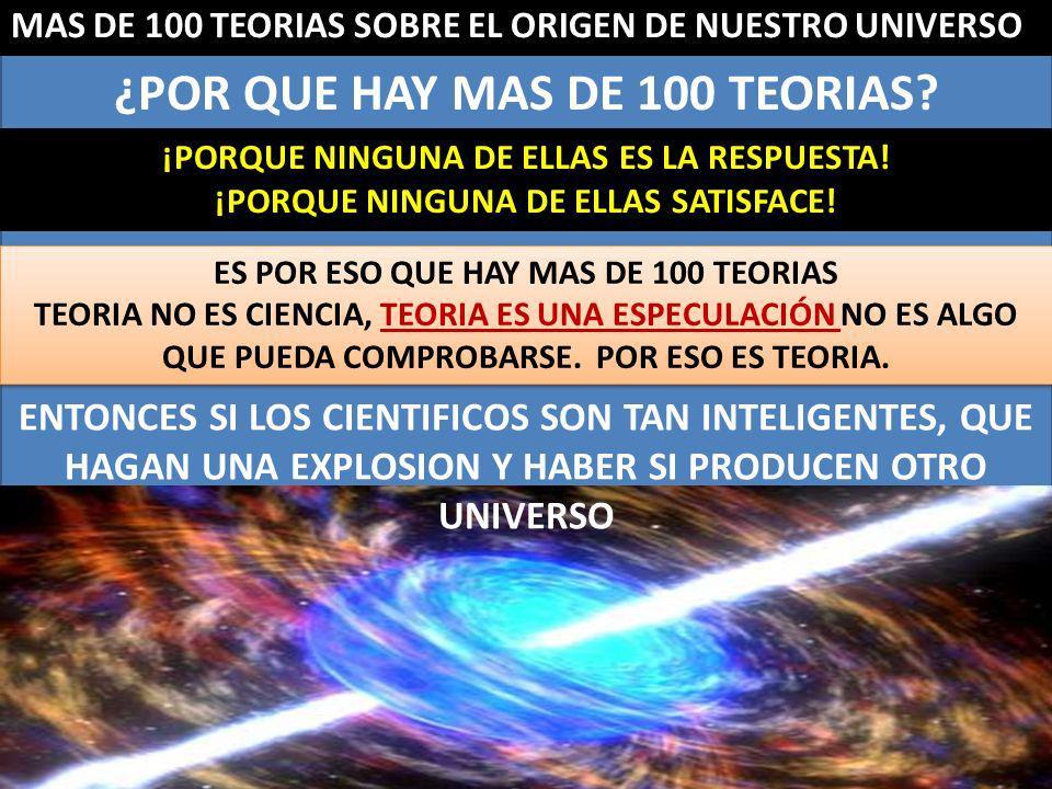 MAS DE 100 TEORIAS SOBRE EL ORIGEN DE NUESTRO UNIVERSO ¿POR QUE HAY MAS DE 100 TEORIAS.