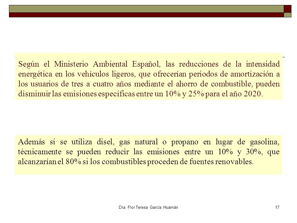 Dra. Flor Teresa García Huamán Según el Ministerio Ambiental Español, las reducciones de la intensidad energética en los vehículos ligeros, que ofrece