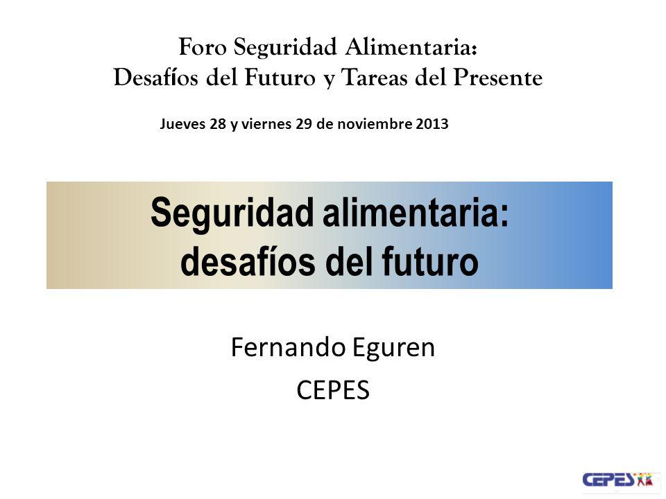 Seguridad alimentaria: desafíos del futuro Fernando Eguren CEPES Foro Seguridad Alimentaria: Desaf í os del Futuro y Tareas del Presente Jueves 28 y v