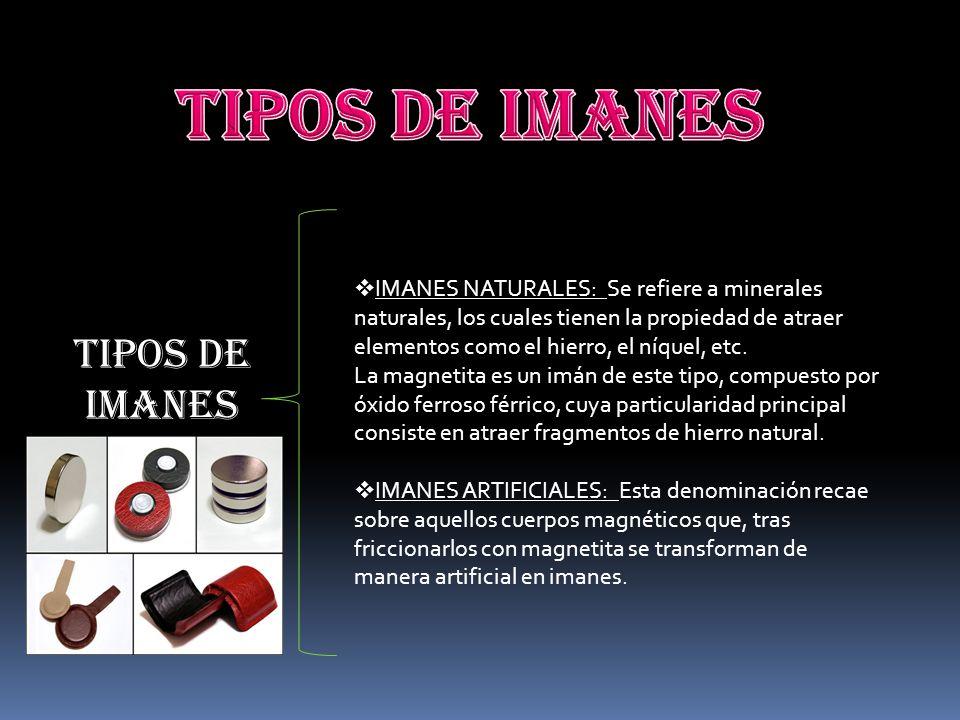 IMANES NATURALES: Se refiere a minerales naturales, los cuales tienen la propiedad de atraer elementos como el hierro, el níquel, etc. La magnetita es