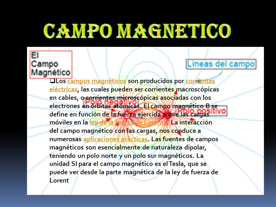 Los campos magnéticos son producidos por corrientes eléctricas, las cuales pueden ser corrientes macroscópicas en cables, o corrientes microscópicas a