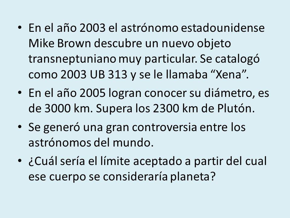 En el año 2003 el astrónomo estadounidense Mike Brown descubre un nuevo objeto transneptuniano muy particular. Se catalogó como 2003 UB 313 y se le ll