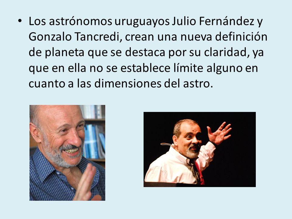 Los astrónomos uruguayos Julio Fernández y Gonzalo Tancredi, crean una nueva definición de planeta que se destaca por su claridad, ya que en ella no s