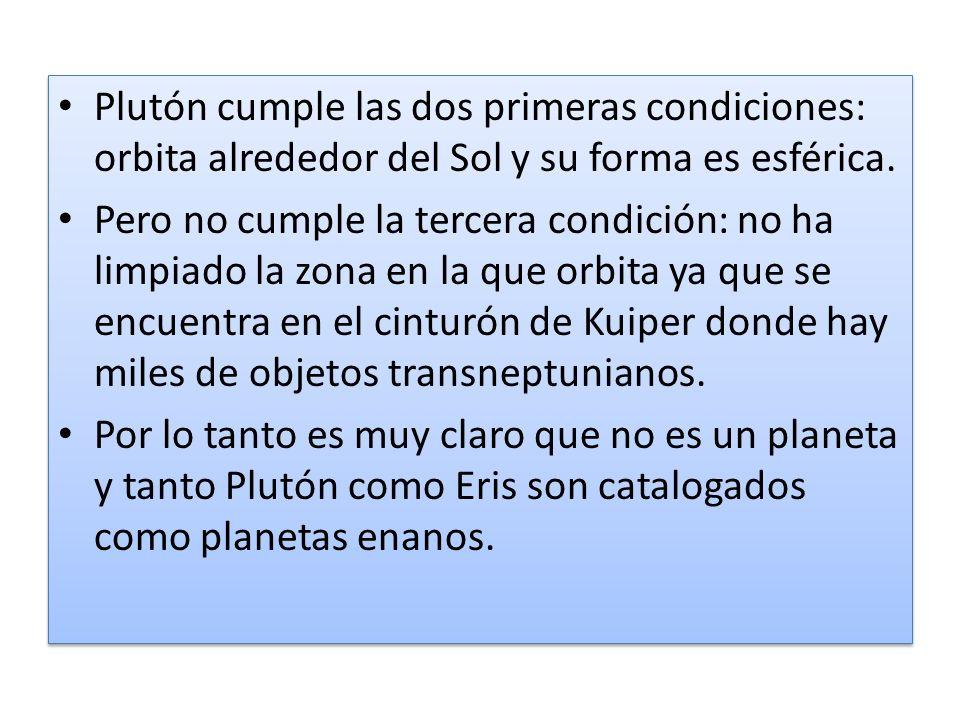 Plutón cumple las dos primeras condiciones: orbita alrededor del Sol y su forma es esférica. Pero no cumple la tercera condición: no ha limpiado la zo
