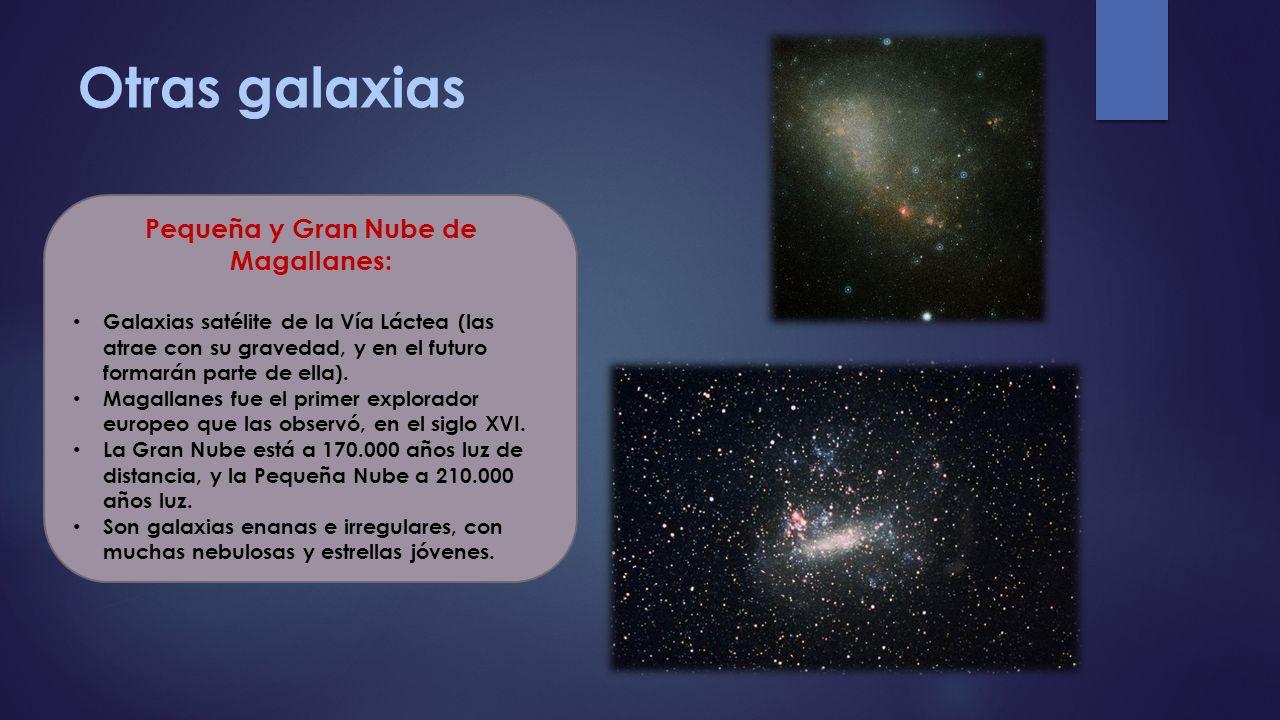 Otras galaxias Pequeña y Gran Nube de Magallanes: Galaxias satélite de la Vía Láctea (las atrae con su gravedad, y en el futuro formarán parte de ella