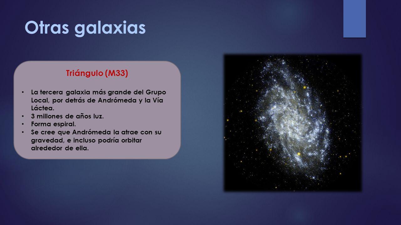 Otras galaxias Triángulo (M33) La tercera galaxia más grande del Grupo Local, por detrás de Andrómeda y la Vía Láctea. 3 millones de años luz. Forma e