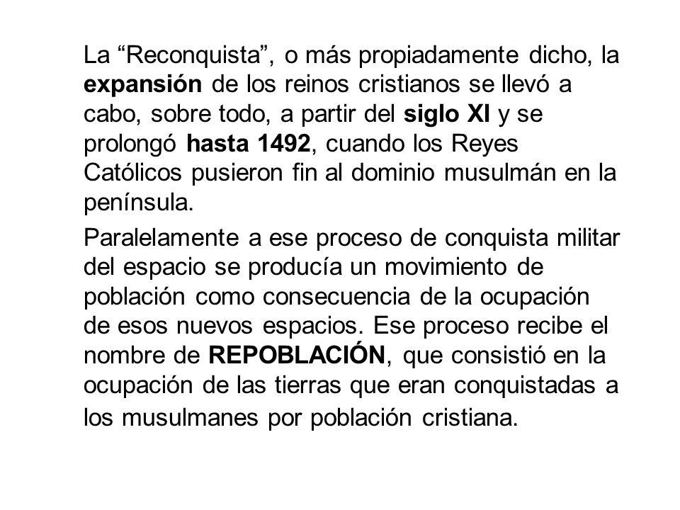 La Reconquista, o más propiadamente dicho, la expansión de los reinos cristianos se llevó a cabo, sobre todo, a partir del siglo XI y se prolongó hasta 1492, cuando los Reyes Católicos pusieron fin al dominio musulmán en la península.