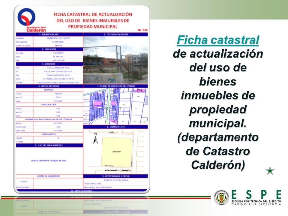 Ficha catastral Ficha catastral de actualización del uso de bienes inmuebles de propiedad municipal. (departamento de Catastro Calderón) Ficha catastr