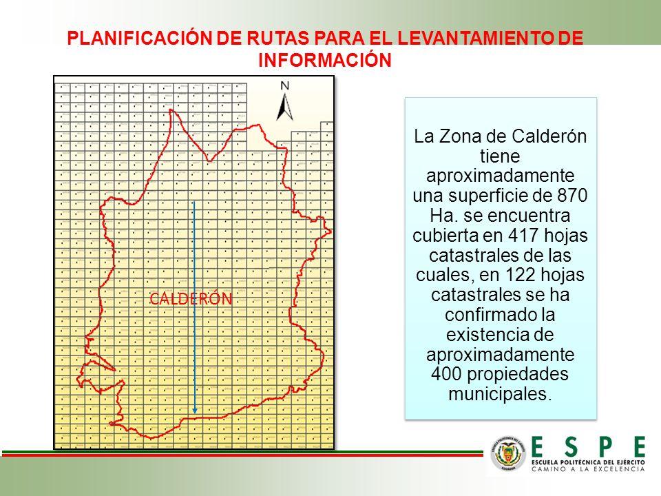 La Zona de Calderón tiene aproximadamente una superficie de 870 Ha. se encuentra cubierta en 417 hojas catastrales de las cuales, en 122 hojas catastr