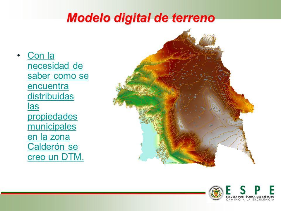 Modelo digital de terreno Con la necesidad de saber como se encuentra distribuidas las propiedades municipales en la zona Calderón se creo un DTM.Con