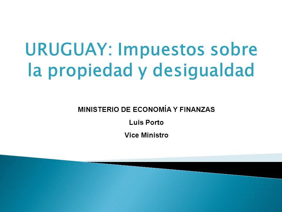 URUGUAY: Impuestos sobre la propiedad y desigualdad MINISTERIO DE ECONOMÍA Y FINANZAS Luis Porto Vice Ministro