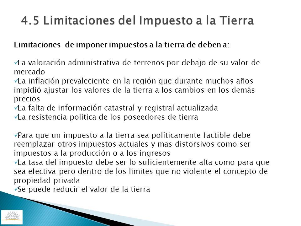 Limitaciones de imponer impuestos a la tierra de deben a: La valoración administrativa de terrenos por debajo de su valor de mercado La inflación prev