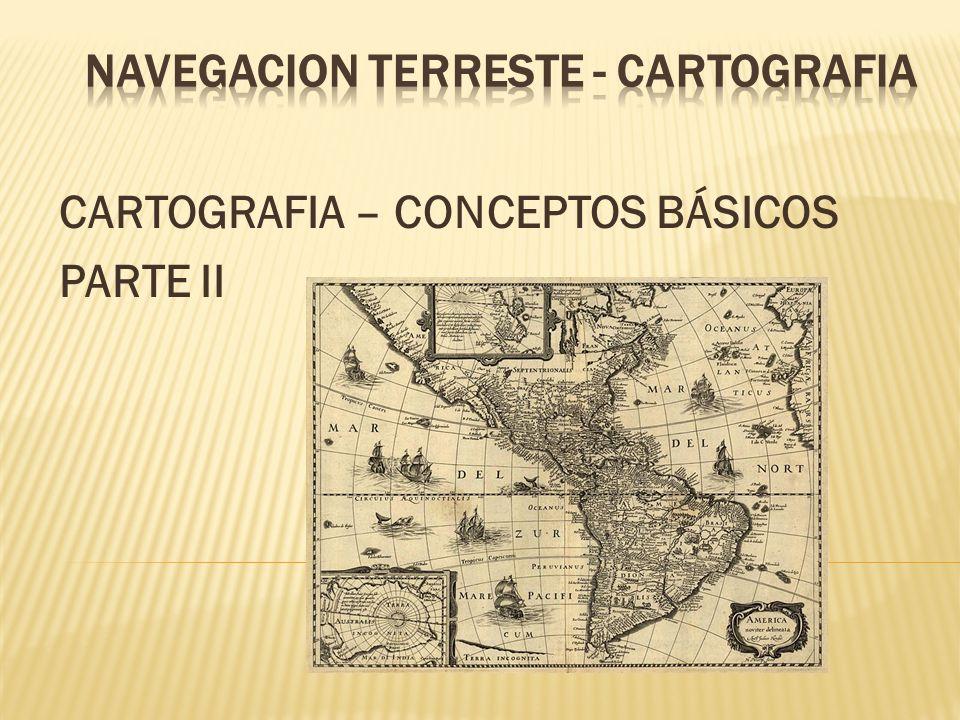 CARTOGRAFIA – CONCEPTOS BÁSICOS PARTE II