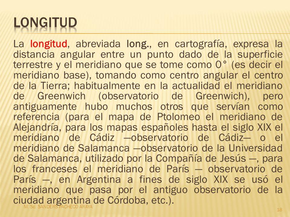 La longitud, abreviada long., en cartografía, expresa la distancia angular entre un punto dado de la superficie terrestre y el meridiano que se tome c