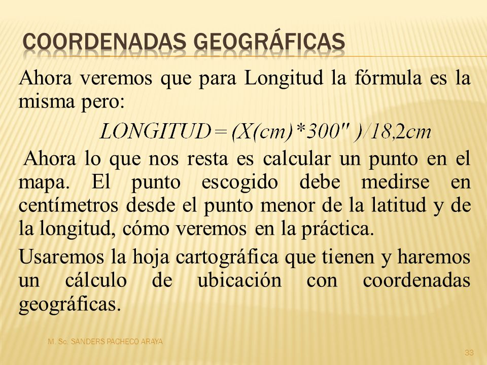 Ahora veremos que para Longitud la fórmula es la misma pero: Ahora lo que nos resta es calcular un punto en el mapa. El punto escogido debe medirse en