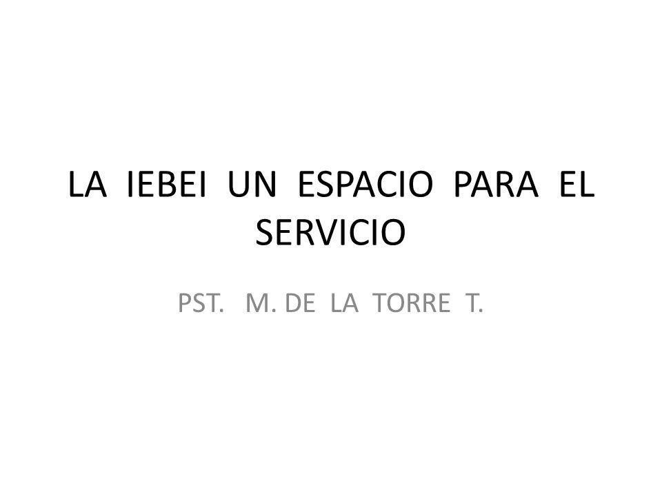 LA IEBEI UN ESPACIO PARA EL SERVICIO PST. M. DE LA TORRE T.