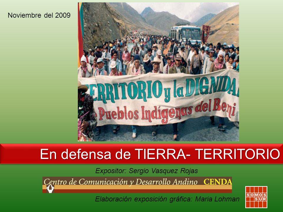 Expositor: Sergio Vasquez Rojas En defensa de TIERRA- TERRITORIO Elaboración exposición gráfica: Maria Lohman Noviembre del 2009