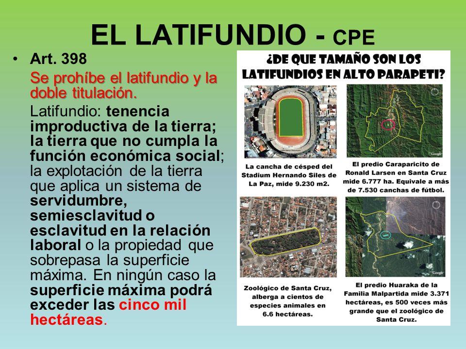 EL LATIFUNDIO - CPE Art. 398 Se prohíbe el latifundio y la doble titulación. Latifundio: tenencia improductiva de la tierra; la tierra que no cumpla l