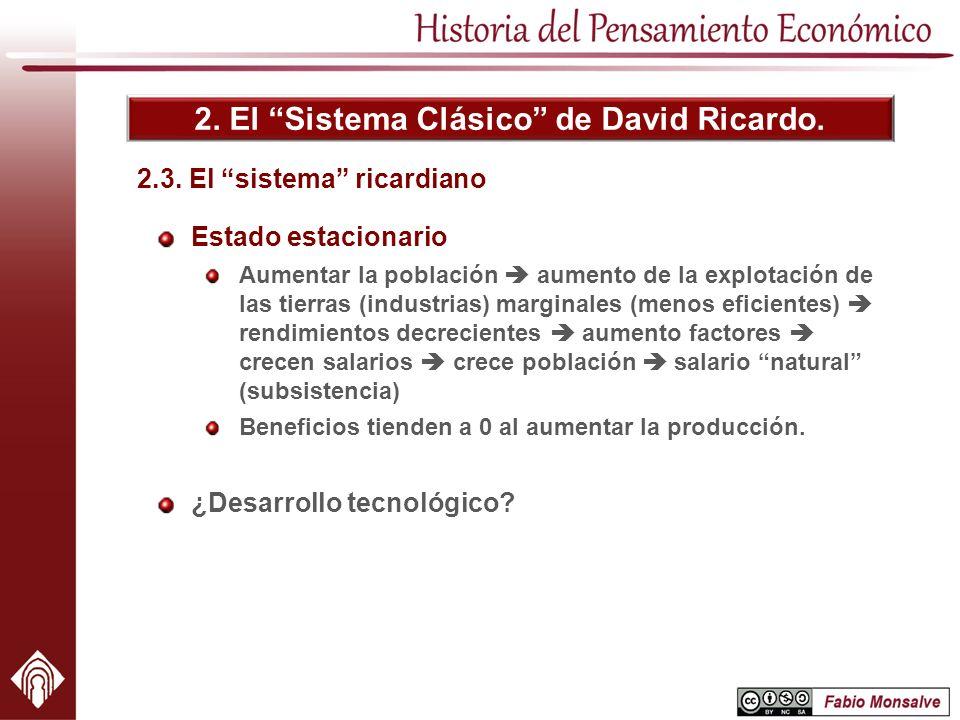 2. El Sistema Clásico de David Ricardo. Estado estacionario Aumentar la población aumento de la explotación de las tierras (industrias) marginales (me