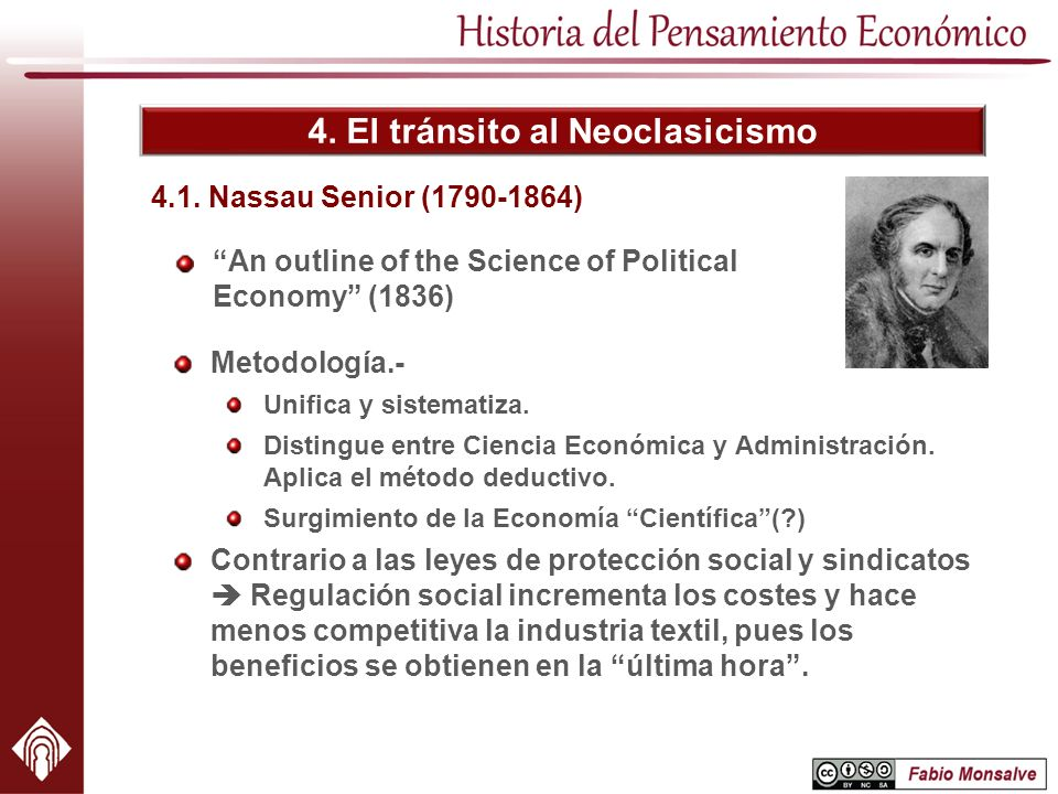 4. El tránsito al Neoclasicismo An outline of the Science of Political Economy (1836) 4.1. Nassau Senior (1790-1864) Metodología.- Unifica y sistemati