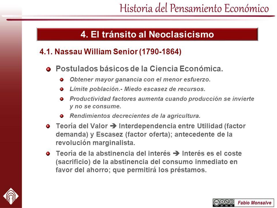 4. El tránsito al Neoclasicismo 4.1. Nassau William Senior (1790-1864) Postulados básicos de la Ciencia Económica. Obtener mayor ganancia con el menor