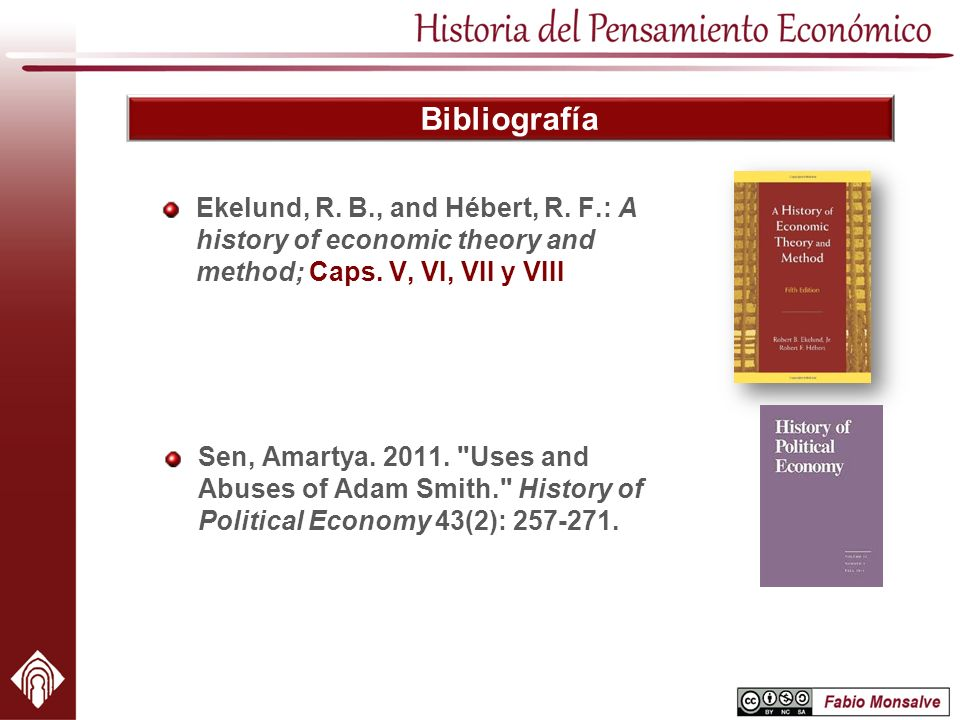 Bibliografía Ekelund, R. B., and Hébert, R. F.: A history of economic theory and method; Caps. V, VI, VII y VIII Sen, Amartya. 2011.