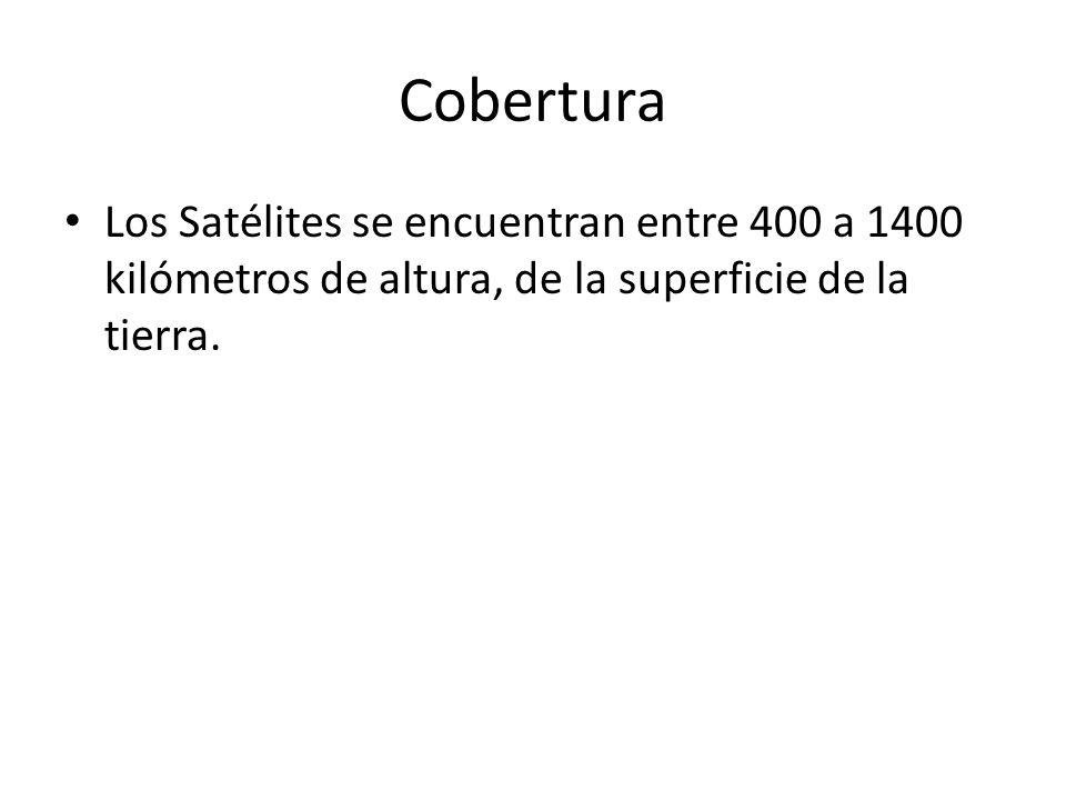 Cobertura Los Satélites se encuentran entre 400 a 1400 kilómetros de altura, de la superficie de la tierra.
