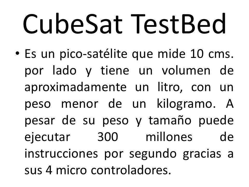 CubeSat TestBed Es un pico-satélite que mide 10 cms. por lado y tiene un volumen de aproximadamente un litro, con un peso menor de un kilogramo. A pes