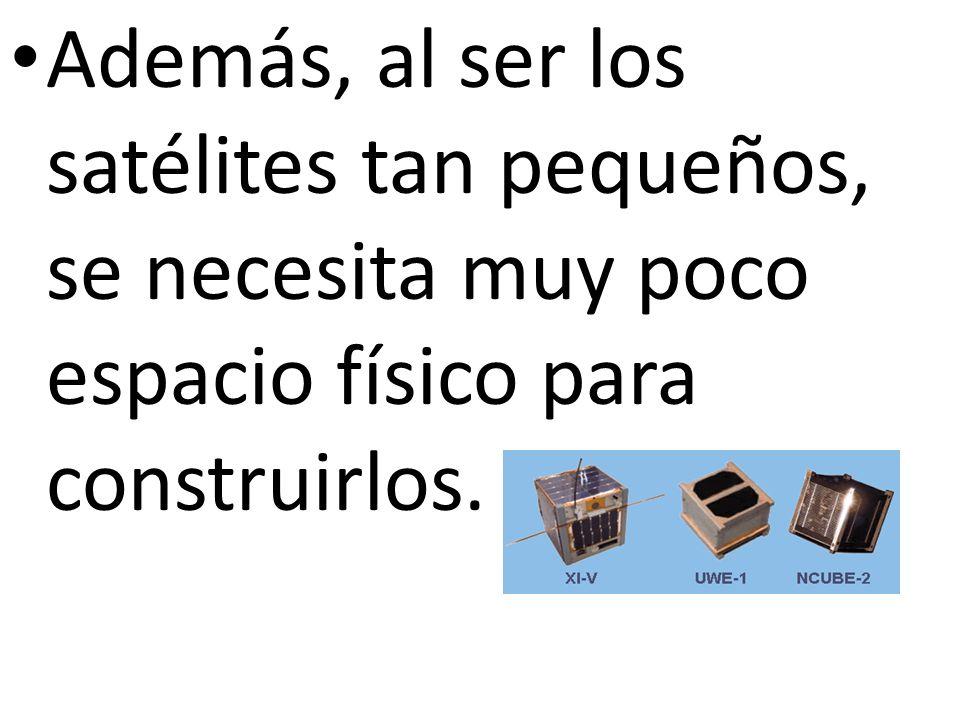 Además, al ser los satélites tan pequeños, se necesita muy poco espacio físico para construirlos.