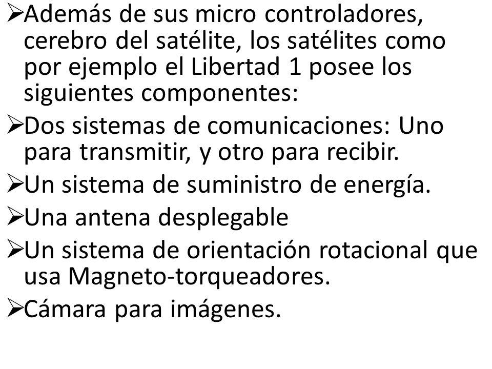 Además de sus micro controladores, cerebro del satélite, los satélites como por ejemplo el Libertad 1 posee los siguientes componentes: Dos sistemas d
