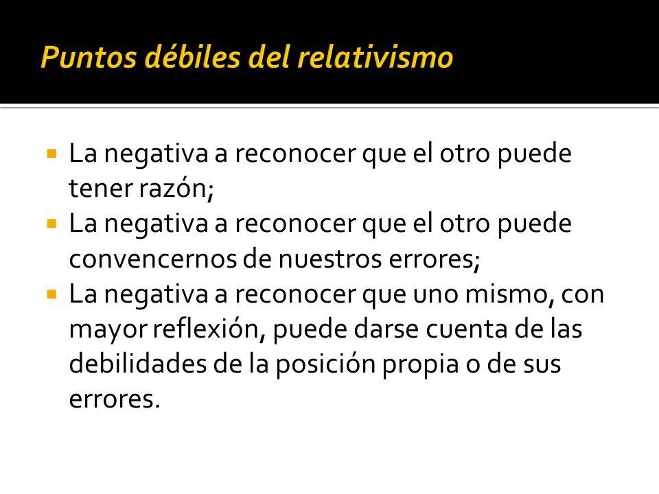 La negativa a reconocer que el otro puede tener razón; La negativa a reconocer que el otro puede convencernos de nuestros errores; La negativa a recon