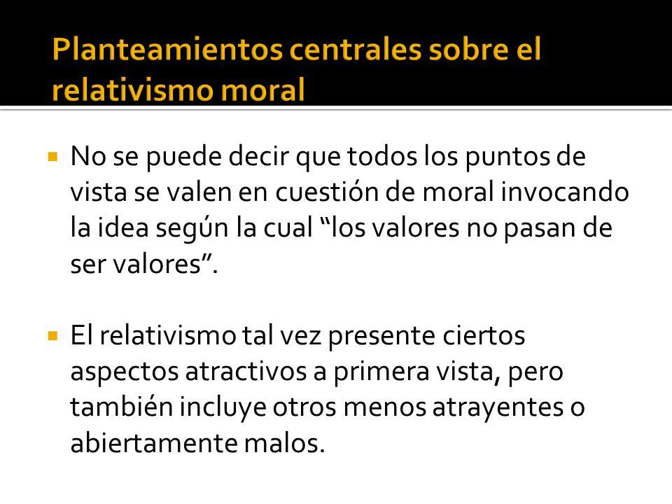 No se puede decir que todos los puntos de vista se valen en cuestión de moral invocando la idea según la cual los valores no pasan de ser valores. El