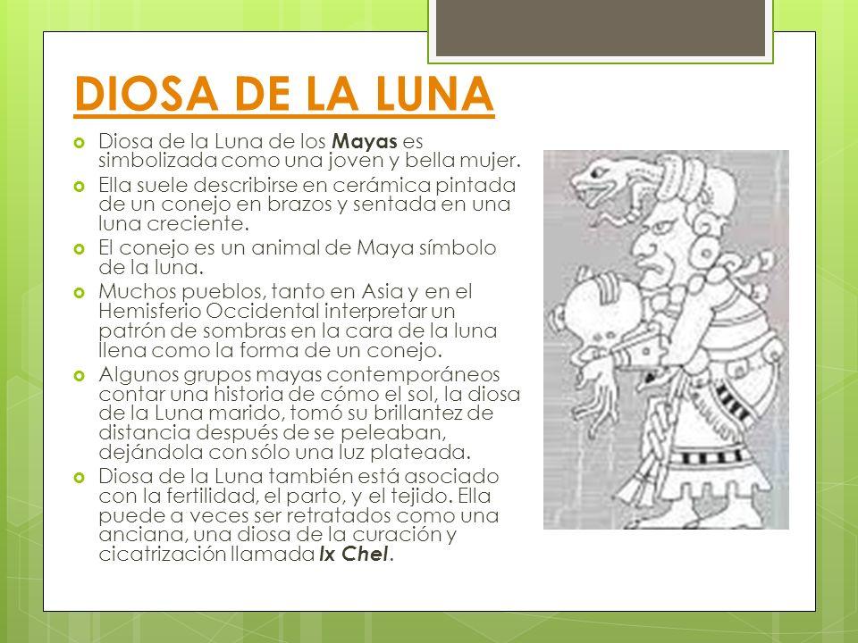 DIOSA DE LA LUNA Diosa de la Luna de los Mayas es simbolizada como una joven y bella mujer. Ella suele describirse en cerámica pintada de un conejo en