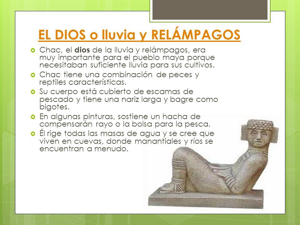 EL DIOS o lluvia y RELÁMPAGOS Chac, el dios de la lluvia y relámpagos, era muy importante para el pueblo maya porque necesitaban suficiente lluvia par